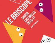 ACTUALITES – LA SAISON 16/17 du BRISCOPE, PROFITEZ EN!